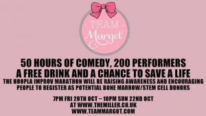 Thank you Ian Ross ! and to all at The Millar for your support. The venue ran a comedy 'improv marathon' aiming to register 200+ new potential bone marrow donors during the session. You might be wondering whether they will do it. Well I have given up asking rhetorical questions. What's the point ? Team Margot Together, saving lives https://www.comedy.co.uk/l…/news/2768/hoopla_impro_marathon/